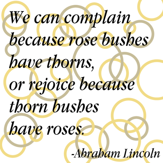 We can complain about roses - Abe Lincoln