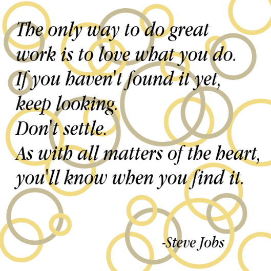 Love what you do - Steve Jobs